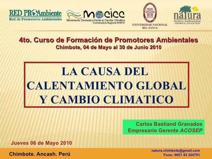 4to. Curso de Formación de Promotores Ambientales Chimbote, 04 de Mayo al 30 de Junio 2010 LA CAUSA DEL  CALENTAMIENTO GLO...