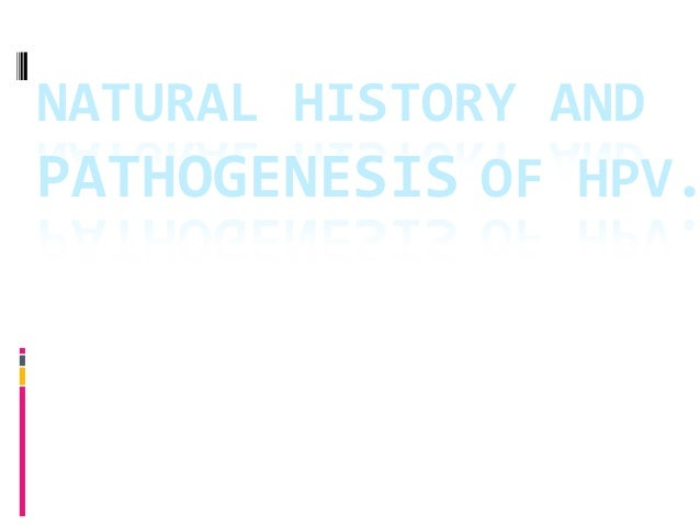 NATURAL  HISTORY  AND   PATHOGENESIS  OF  HPV. HASSAN  M  LATIFAH  MD  FRCSC   GYNECOLOGIC  ONCOLOGY...