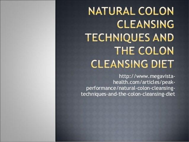 http://www.megavistahealth.com/articles/peakperformance/natural-colon-cleansingtechniques-and-the-colon-cleansing-diet