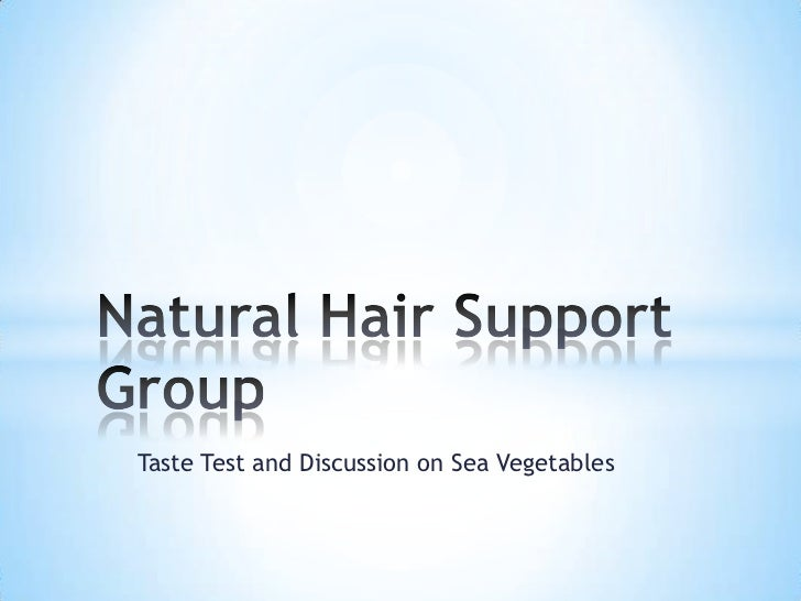 Taste Test and Discussion on Sea Vegetables<br />Natural Hair Support Group<br />