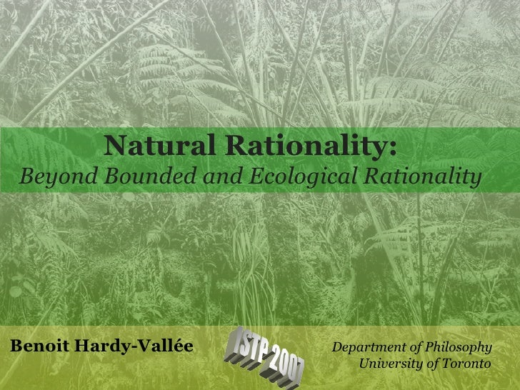 Natural Rationality: Beyond Bounded and Ecological Rationality     Benoit Hardy-Vallée        Department of Philosophy    ...
