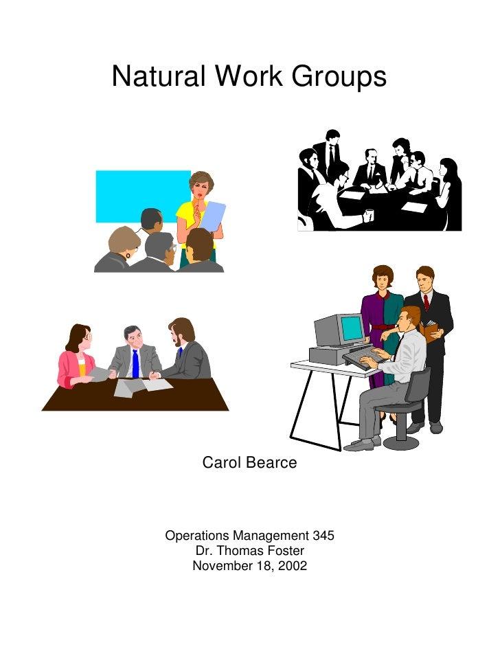 Natural Work Groups             Carol Bearce       Operations Management 345        Dr. Thomas Foster        November 18, ...