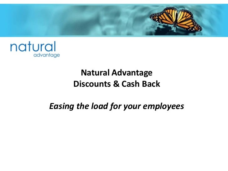 Natural Advantage      Discounts & Cash BackEasing the load for your employees