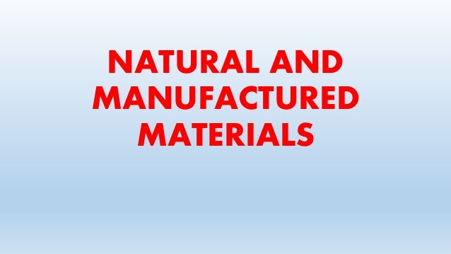 NATURAL AND MANUFACTURED MATERIALS
