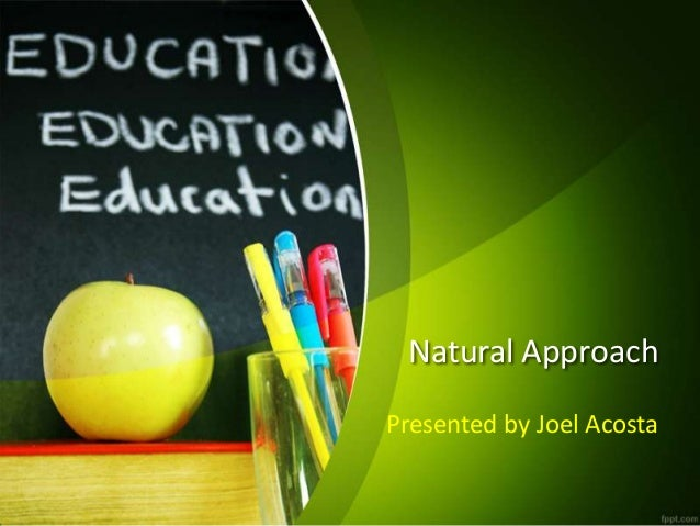 Natural Approach Presented by Joel Acosta