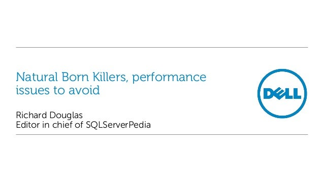 Natural Born Killers, performanceissues to avoidRichard DouglasEditor in chief of SQLServerPedia