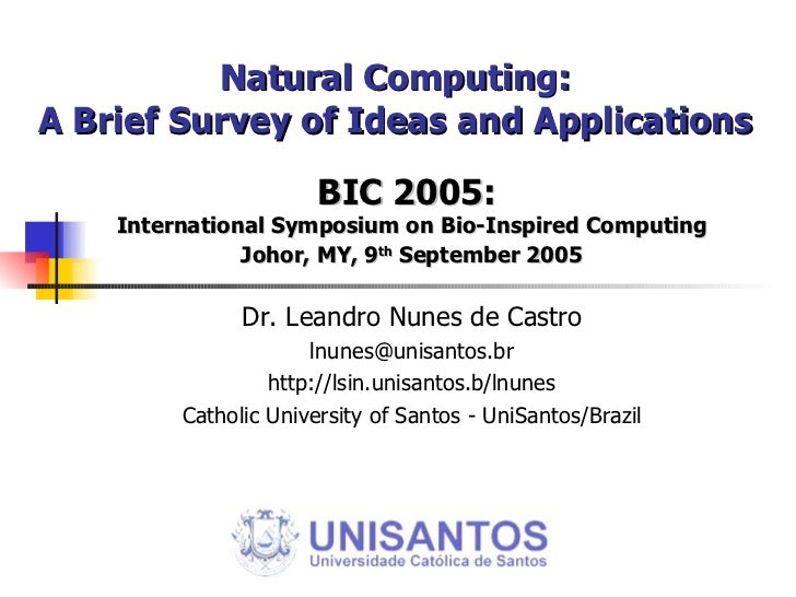 Natural Computing: A Brief Survey of Ideas and Applications BIC 2005:  International Symposium on Bio-Inspired Computing J...