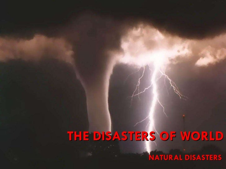 THE DISASTERS OF WORLD NATURAL DISASTERS