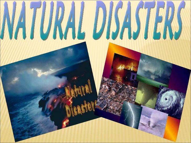 NATURALDISASTERSA natural disaster is the effect of a natural    hazard(e.g flood, tornado, volcanoes,   earthquake,landsl...