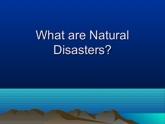What are Natural Disasters?