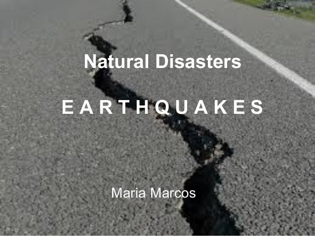 Natural Disasters EARTHQUAKES  Maria Marcos