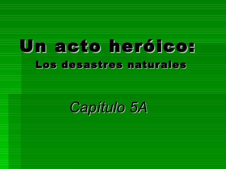 Un acto heróico:  Los desastres naturales Capítulo 5A