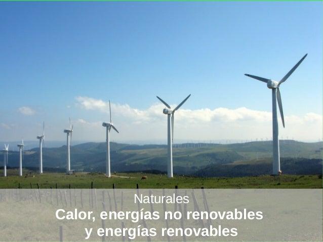 NaturalesCalor, energías no renovables    y energías renovables