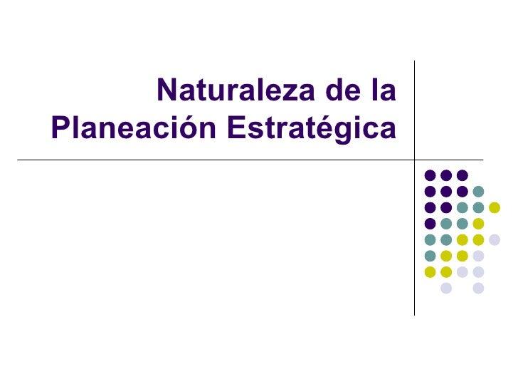 Naturaleza de la Planeación Estratégica