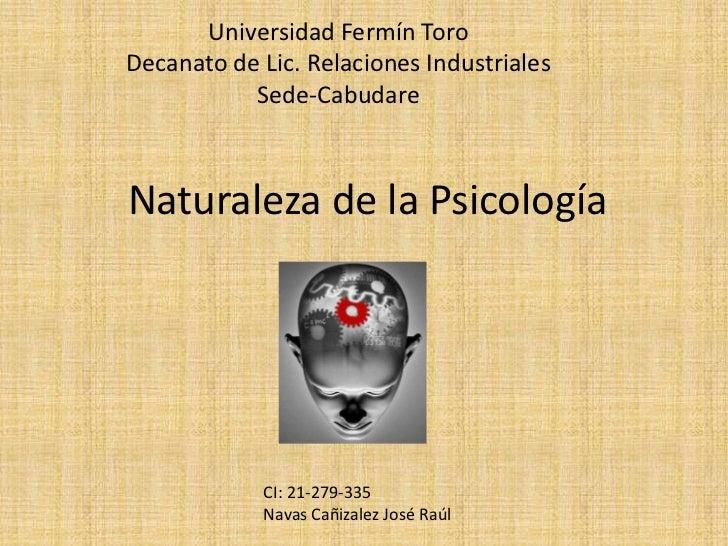 Universidad Fermín ToroDecanato de Lic. Relaciones Industriales           Sede-CabudareNaturaleza de la Psicología        ...