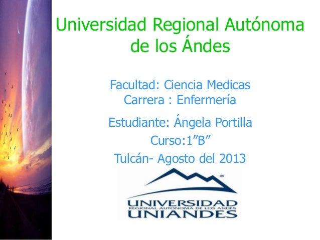 Universidad Regional Autónoma de los Ándes Facultad: Ciencia Medicas Carrera : Enfermería Estudiante: Ángela Portilla Curs...