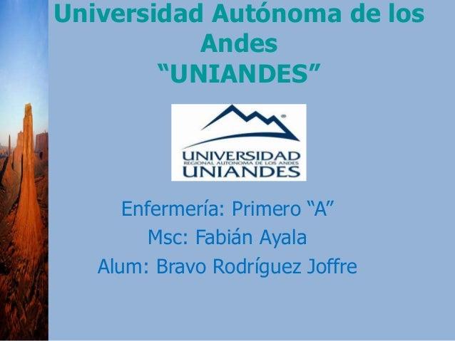 """Universidad Autónoma de los Andes """"UNIANDES"""" Enfermería: Primero """"A"""" Msc: Fabián Ayala Alum: Bravo Rodríguez Joffre"""