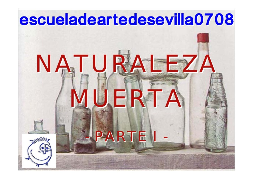 escueladeartedesevilla0708   NATURALEZA    MUERTA        - PARTE I -