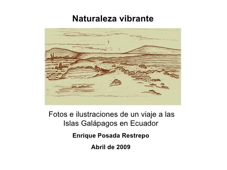 Naturaleza vibrante  Fotos e ilustraciones de un viaje a las Islas Galápagos en Ecuador Enrique Posada Restrepo Abril de 2...
