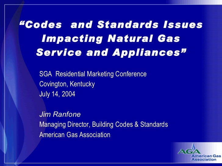 """"""" Codes  and Standards Issues Impacting Natural Gas Service and Appliances"""" SGA  Residential Marketing Conference Covingto..."""