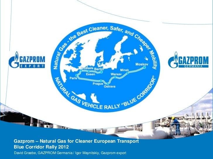 Gazprom – Natural Gas for Cleaner European TransportBlue Corridor Rally 2012David Graebe, GAZPROM Germania / Igor Maynitsk...