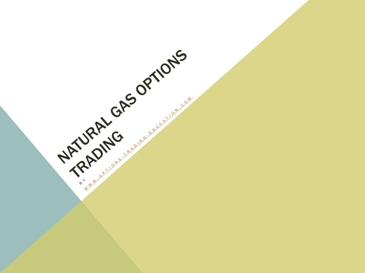 A BRIEF RALLY IN NATURAL GAS OPTIONSTRADING WAS SNUFFED OUT RECENTLY.   W W W. O P T I O N S - T R A D I N G - E D U C AT ...