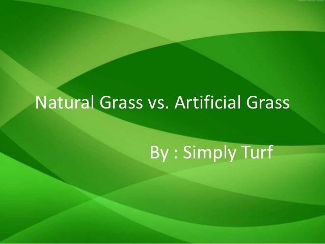 Natural Grass vs. Artificial Grass By : Simply Turf