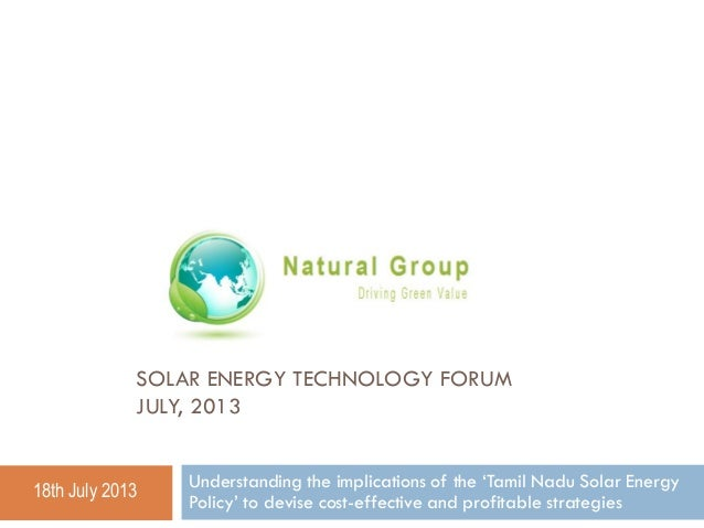 SOLAR ENERGY TECHNOLOGY FORUM JULY, 2013  18th July 2013  Understanding the implications of the 'Tamil Nadu Solar Energy P...