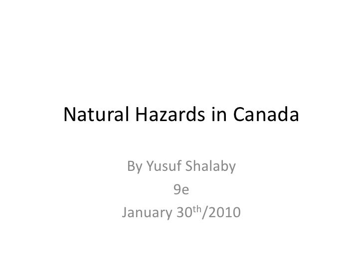Natural Hazards in Canada<br />By Yusuf Shalaby<br />9e<br />January 30th/2010<br />