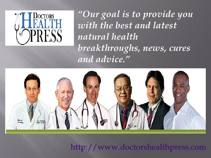 "http://www.doctorshealthpress.com "" Our goal is to provide you with the best and latest natural health breakthroughs, news..."