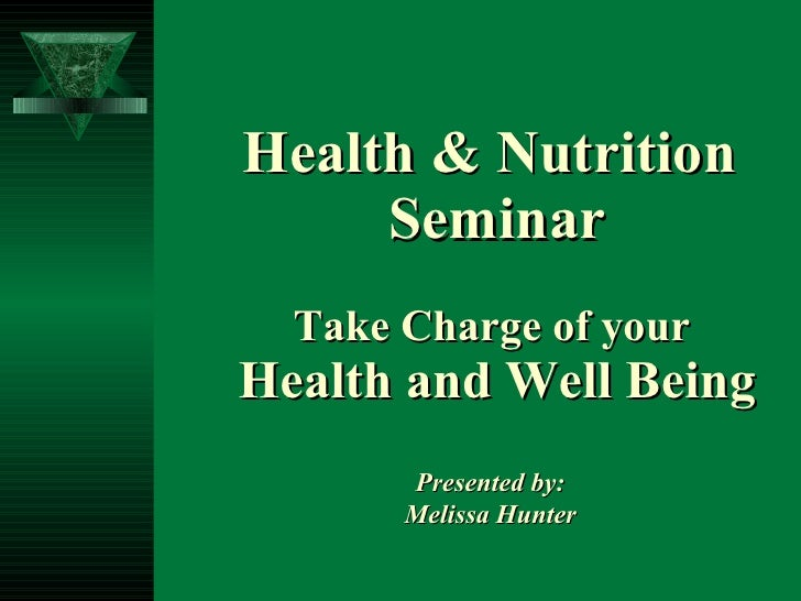 Health & Nutrition  Seminar Take Charge of your  Health and Well Being Presented by: Melissa Hunter