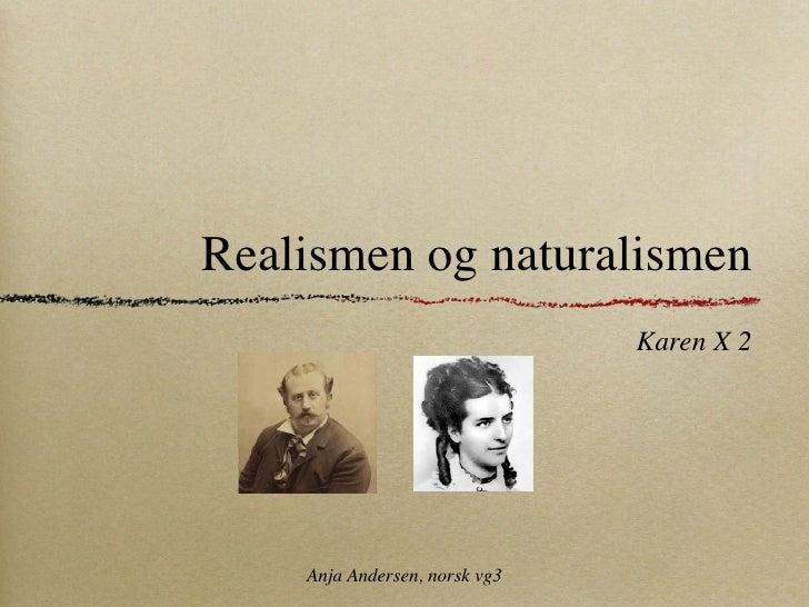 Realismen og naturalismen                                Karen X 2         Anja Andersen, norsk vg3