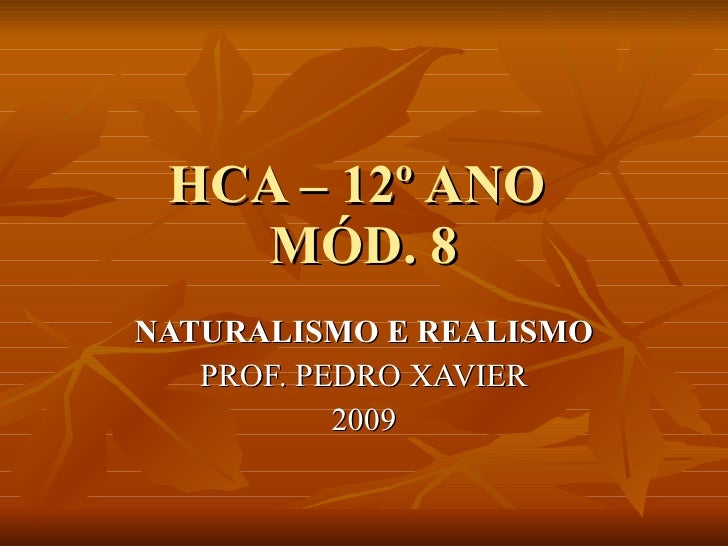 HCA – 12º ANO  MÓD. 8 NATURALISMO E REALISMO PROF. PEDRO XAVIER 2009