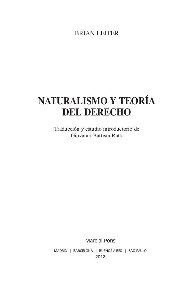 BRIAN LEITER                       NATURALISMO Y TEORÍA                           DEL DERECHO                         Trad...