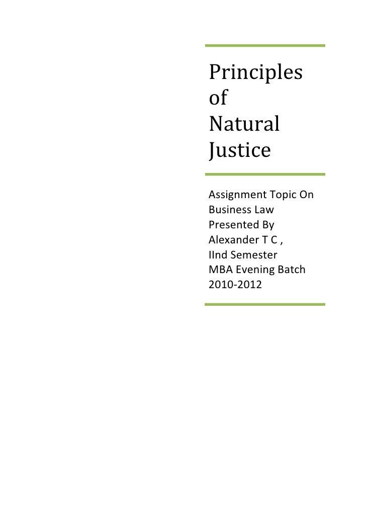 PrinciplesofNaturalJusticeAssignment Topic OnBusiness LawPresented ByAlexander T C ,IInd SemesterMBA Evening Batch2010-2012