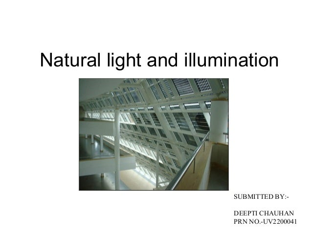 Natural light and illumination                        SUBMITTED BY:-                        DEEPTI CHAUHAN                ...