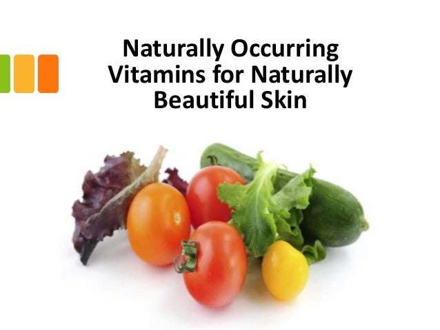 Naturally OccurringVitamins for Naturally    Beautiful Skin