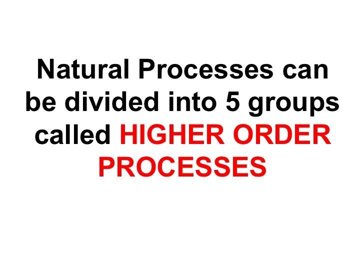High Order Processes