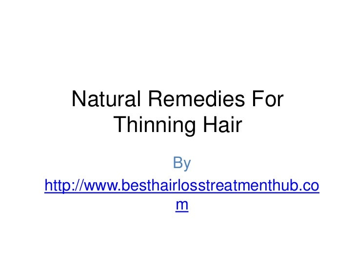 Natural Remedies For       Thinning Hair                  Byhttp://www.besthairlosstreatmenthub.co                   m