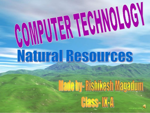 Natural Resources onNatural Resources on EarthEarth  Air, water and land are the main resources on earth.Air, water and l...