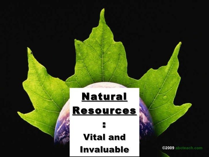 Natural Resources : Vital and Invaluable ©2009  abcteach.com   ©2009  abcteach.com