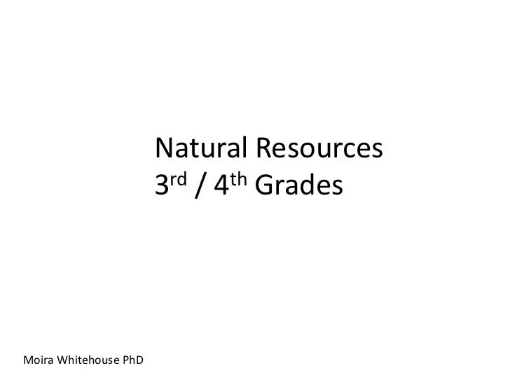 Natural Resources                       3rd / 4th GradesMoira Whitehouse PhD