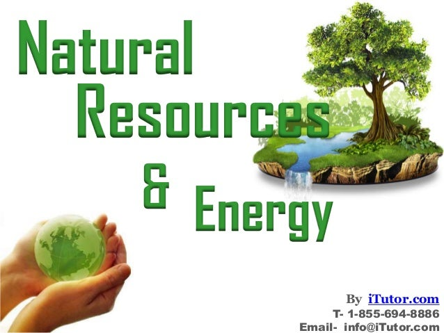 Natural & Energy Resources By iTutor.com T- 1-855-694-8886 Email- info@iTutor.com