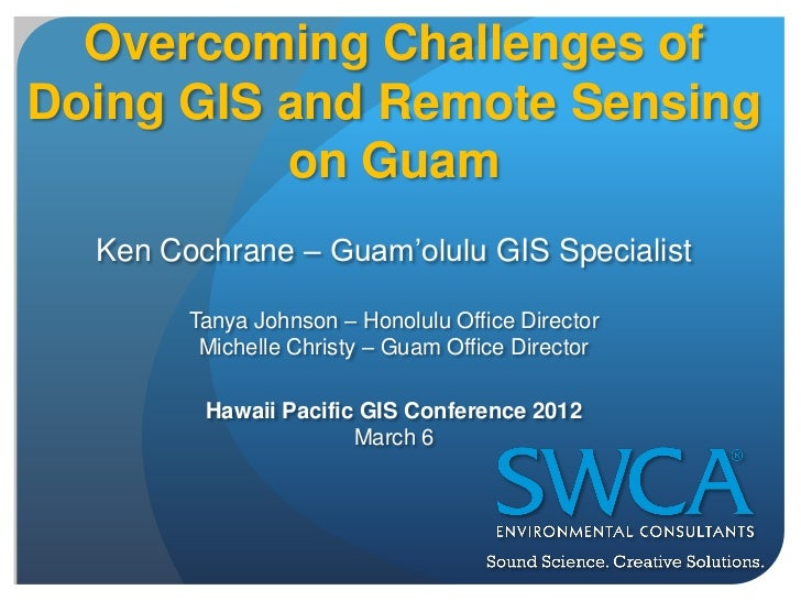 Overcoming Challenges ofDoing GIS and Remote Sensing          on Guam  Ken Cochrane – Guam'olulu GIS Specialist        Tan...