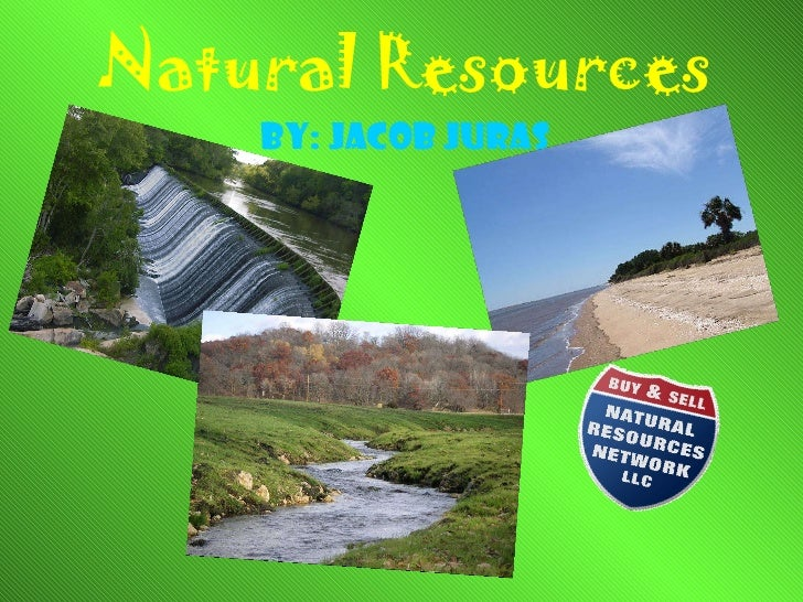 Natural Resources By: Jacob Juras