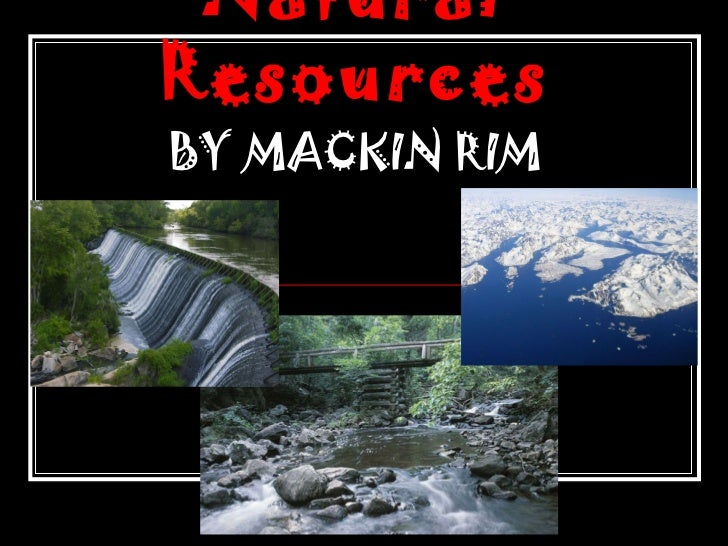 Natural Resources BY   MACKIN RIM
