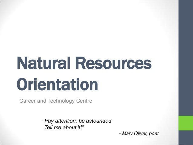 """Natural Resources Orientation Career and Technology Centre """" Pay attention, be astounded Tell me about it!"""" - Mary Oliver,..."""