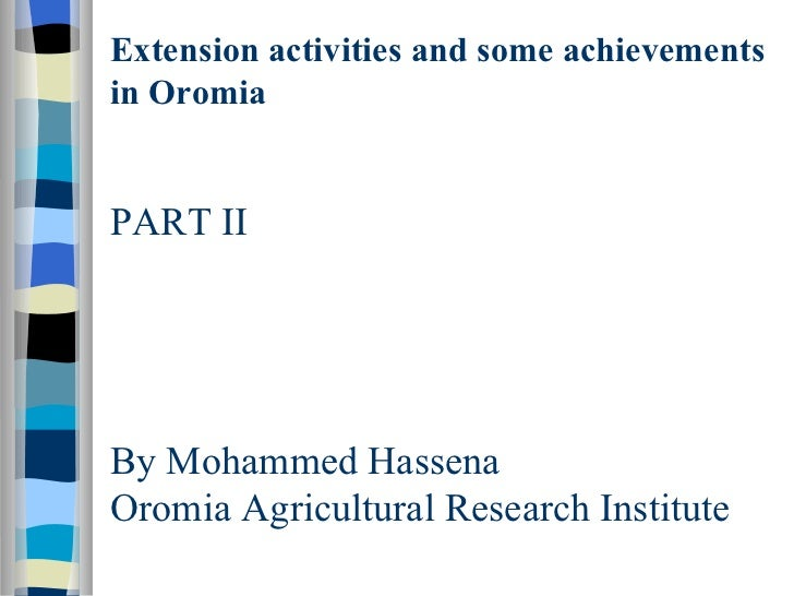 Extension activities and some achievements in Oromia PART II By Mohammed Hassena Oromia Agricultural Research Institute