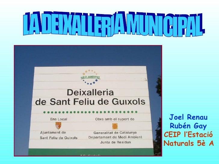 LA DEIXALLERIA MUNICIPAL Joel Renau Rubén Gay CEIP l'Estació Naturals 5è A