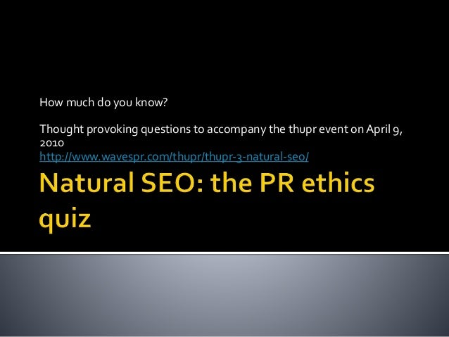 How much do you know? Thought provoking questions to accompany the thupr event on April 9, 2010 http://www.wavespr.com/thu...